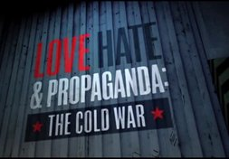 Love, Hate and Propaganda, The Cold War: In the Shadow of Fear (Part 1 of 4)