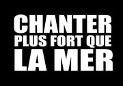 Chanter plus fort que la mer
