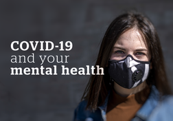 The mental impact of COVID-19 and how to cope