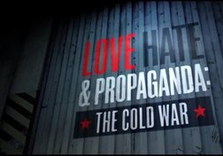 Love, Hate and Propaganda, The Cold War: Turning Up the Heat (Part 2 of 4)