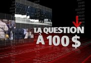 La question à 100$ : les banques