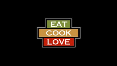 Eat, Cook, Love