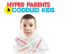 Hyper Parents and Coddled Kids