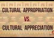 Cultural Appropriation vs. Cultural Appreciation