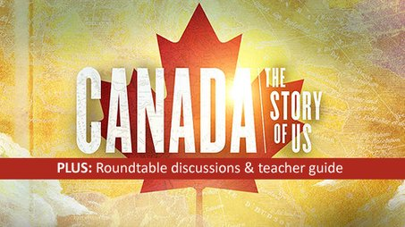 Canada: The Story of Us plus roundtable discussions