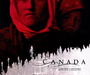 Canada: A People's History TRP, Grades 10 to 12