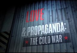 Love, Hate and Propaganda, The Cold War: War of Words (Part 4 of 4)