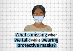 Explainer: What's missing when we talk while wearing protective masks?